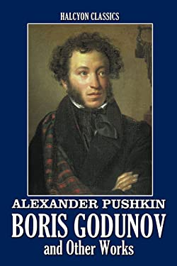 Boris Godunov and Other Works by Alexander Pushkin (Unexpurgated Edition) (Halcyon Classics)