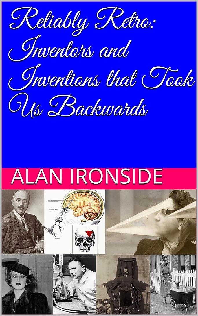 うま憲法同時Reliably Retro: Inventors and Inventions that Took Us Backwards (English Edition)