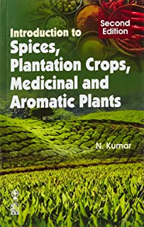 Introduction to Spices, Plantation Crops, Medicinal and Aromatic Plants, 2/E (PB) [Paperback] [Jan 01, 2017] Kumar, N.