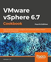 VMware vSphere 6.7 Cookbook - Fourth Edition: Over 140 recipes to install, configure, and orchestrate various VMware vSphere 6.7 components (English Edition)