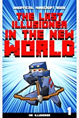 The Last Illusioner in the New World #1: An Unofficial Minecraft Book Kindle Edition