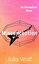 Misconception: A Rock Star Romance (Unrequited Series Book 2)