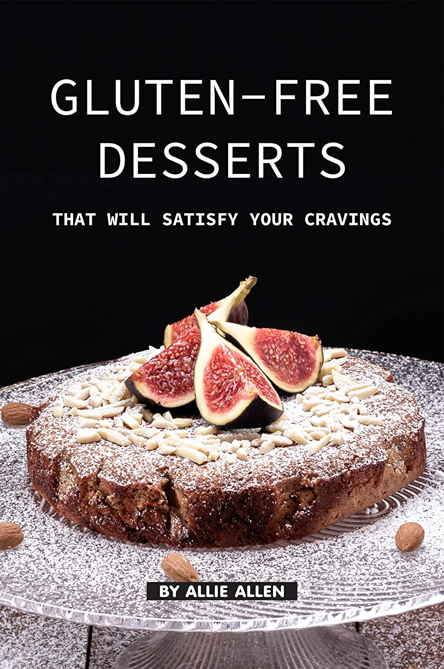 Gluten-Free Desserts That Will Satisfy Your Cravings: The Gluten-Free Cookbook That You Should get Right Now (English Edition)