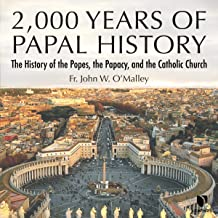 2,000 Years of Papal History: The History of the Popes, the Papacy, and the Catholic Church