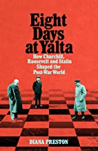 Eight Days at Yalta: How Churchill, Roosevelt and Stalin Shaped the Post-War World (English Edition)