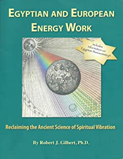 Egyptian and European Energy Work: Reclaiming the Ancient Science of Spiritual Vibration