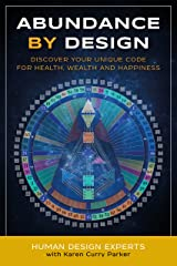 Abundance by Design: Discover Your Unique Code for Health, Wealth and Happiness with Human Design (Life by Human Design Book 1) Kindle Edition