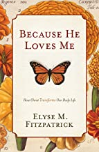 Because He Loves Me: How Christ Transforms Our Daily Life