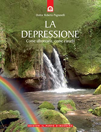 La depressione: Come affrontarla, come curarla