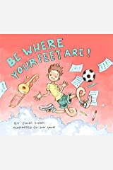 Be Where Your Feet Are!: A Picture Book About Mindfulness Kindle Edition
