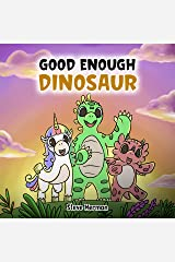 Good Enough Dinosaur: A Story about Self-Esteem and Self-Confidence. (Dinosaur and Friends) Kindle Edition