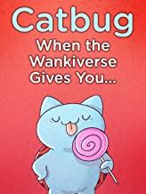 Catbug: When The Wankiverse Gives You…