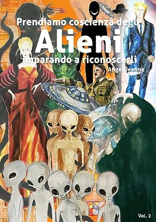 Prendiamo Coscienza degli ALIENI, imparando a riconoscerli - Vol. 2