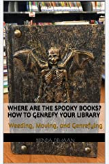 Where Are the Spooky Books? How to Genrefy Your Library: Weeding, Moving, and Genrefying Kindle Edition