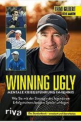 Winning Ugly – Mentale Kriegsführung im Tennis: Wie Sie mit der Strategie des legendären Erfolgstrainers bessere Spieler schlagen. Das Standardwerk – erweitert und überarbeitet (German Edition) Kindle Edition