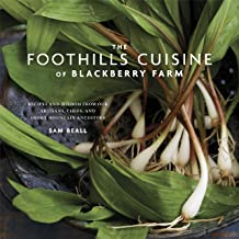 The Foothills Cuisine of Blackberry Farm: Recipes and Wisdom from Our Artisans, Chefs, and Smoky Mountain Ancestors : A Co...