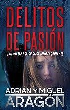 Delitos de Pasión: Una novela policíaca de amor y crímenes (Spanish Edition)