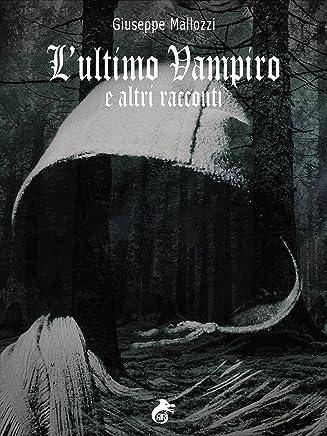 Lultimo Vampiro e altri racconti (GrotesquHorror)