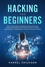 Hacking for Beginners: Step By Step Guide to Cracking Codes Discipline, Penetration Testing, and Computer Virus. Learning Basic Security Tools On How To Ethical Hack And Grow