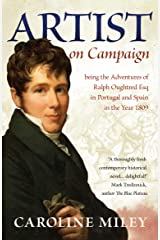 Artist on Campaign: being the Adventures of Ralph Oughtred Esq in Portugal and Spain in the Year 1809 Kindle Edition