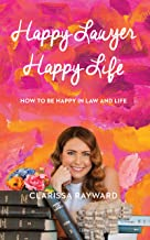 Happy Lawyer Happy Life: How to Be Happy In Law and In Life (English Edition)
