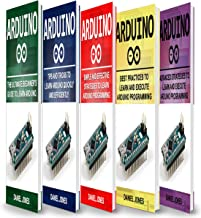 Arduino Books: 5 Books in 1: Beginner's Guide + Tips and Tricks + Simple and Effective Strategies + Best Practices & Advanced Strategies