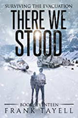 Surviving the Evacuation, Book 17: There We Stood Kindle Edition