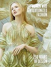 The Women Who Revolutionized Fashion: 250 Years of Design