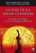 La voie de la déesse guerrière: Sagesse toltèque et chamanisme européen (French Edition)