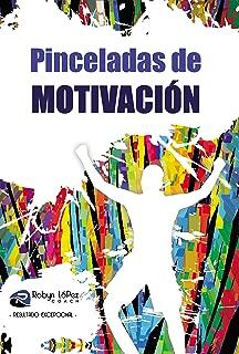 Pinceladas de Motivación: Pensamientos, reflexiones y alientos breves para toda ocasión (Spanish Edition)