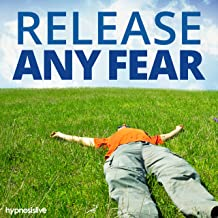 Release Any Fear - Hypnosis