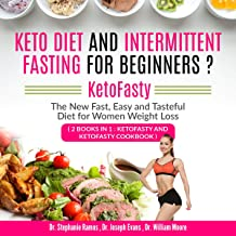 Keto Diet and Intermittent Fasting for Beginners: 2 Books in 1: KetoFasty and KetoFasty Cookbook: KetoFasty: The New Fast, Easy and Tasteful Diet for Women Weight Loss