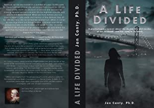 A Life Divided: A psychologist's memoir about the double life and murder of her husband - and her road to recovery.