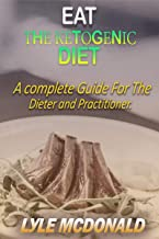 EAT THE KETOGENIC DIET: A Complete Guide For The Dieter and Practitioner. (English Edition)