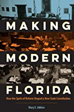 Making Modern Florida: How the Spirit of Reform Shaped a New State Constitution (Florida Government and Politics)