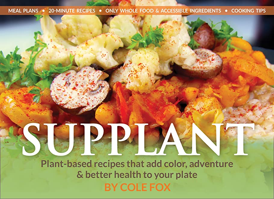 Supplant: Plant-based recipes that add color, adventure & better health to your plate (English Edition)