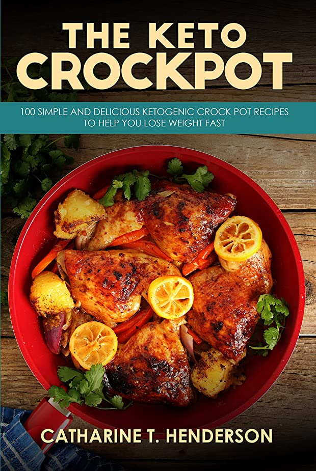 The Keto Crockpot: 100 Simple And Delicious Ketogenic Crock Pot Recipes To Help You Lose Weight Fast (English Edition)