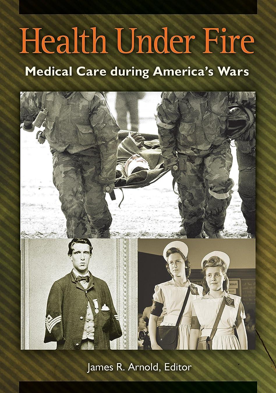 電池好奇心グローバルHealth under Fire: Medical Care during America's Wars (English Edition)
