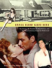 Errol Flynn Slept Here: The Flynns, the Hamblens, Rick Nelson, and the Most Notorious House in Hollywood