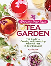 Growing Your Own Tea Garden: The Guide to Growing and Harvesting Flavorful Teas in Your Backyard (CompanionHouse Books) Create Your Own Blends to Manage Stress, Boost Immunity, Soothe Headaches & More PDF