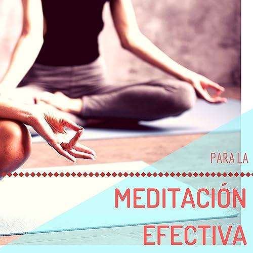 Para la Meditación Efectiva - La Mejor Música para el ...