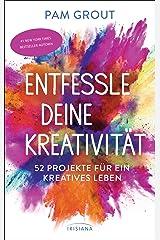 Entfessle deine Kreativität: 52 Projekte für ein kreatives Leben (German Edition) Kindle Edition