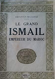 Le grand Ismaïl, Empereur du Maroc: Figure du passé barbaresque (French Edition)