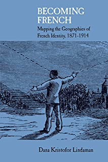 Becoming French: Mapping the Geographies of French Identity, 1871-1914