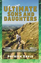 Ultimate Sons and Daughters: Embracing Spiritual Fathers, Mothers, and Mentors