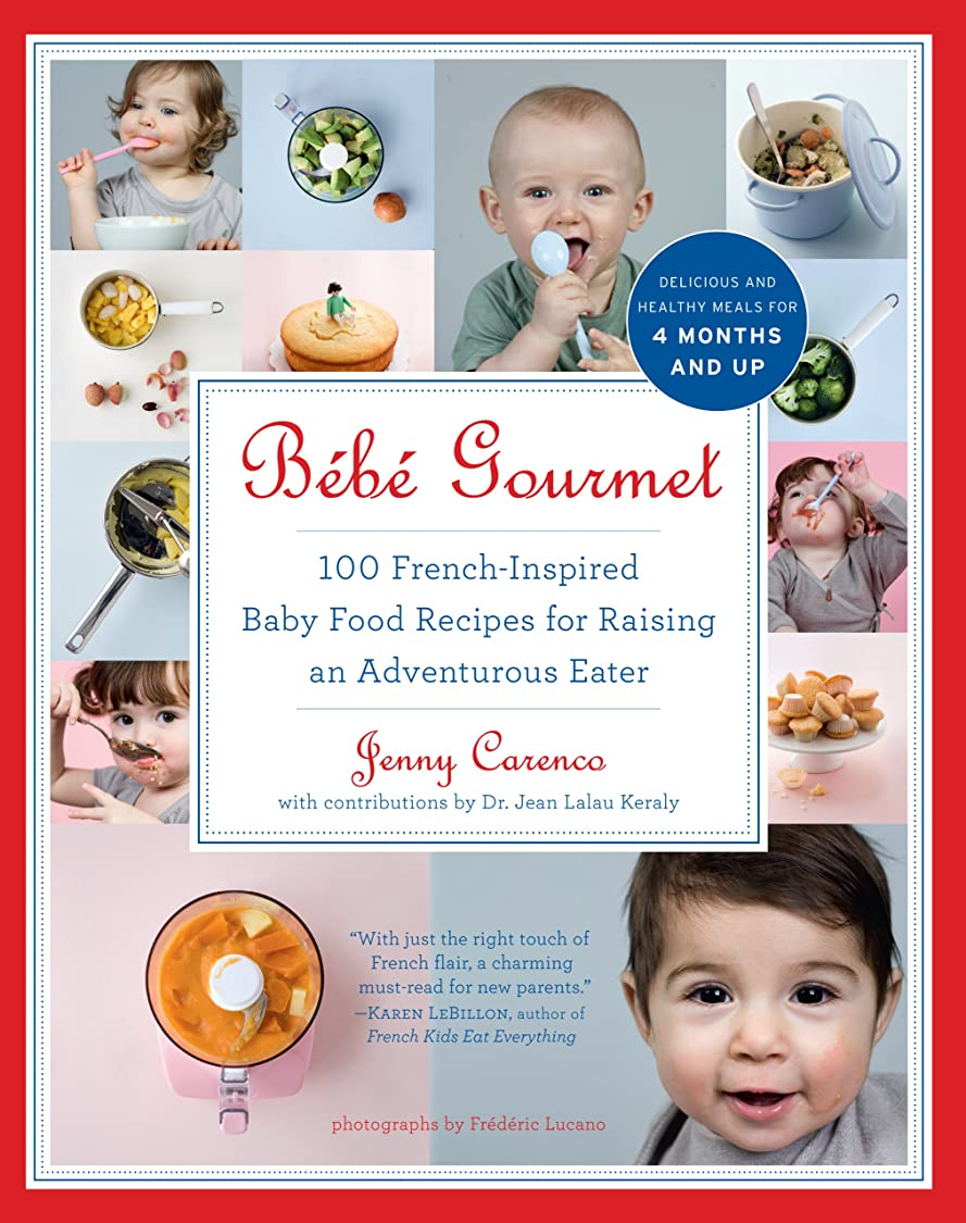 ライター首インフルエンザBébé Gourmet: 100 French-Inspired Baby Food Recipes For Raising an Adventurous Eater (English Edition)