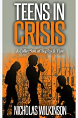 Teens in Crisis: A Collection of Topics and Tips Kindle Edition