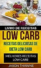 Livro de Receitas Low Carb: Receitas Deliciosas de Dieta Low Carb. Melhores Receitas Low Carb (Portuguese Edition)