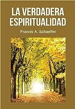La Verdadera Espiritualidad: ¿qué Es Realmente La Vida Cristiana, La Verdadera Espiritualidad? (Spanish Edition)
