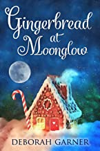 Gingerbread at Moonglow (The Moonglow Christmas Series Book 3)